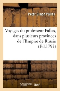 Peter Simon Pallas - Voyages du professeur Pallas, dans plusieurs provinces de l'Empire de Russie (Éd.1793).
