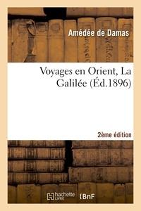 Amédée Damas (de) - Voyages en Orient, La Galilée. 2e édition.