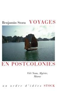 Benjamin Stora - Voyages en postcolonies - Viêt Nam, Algérie, Maroc.
