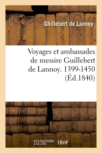 Ghillebert Lannoy (de) - Voyages et ambassades de messire Guillebert de Lannoy, 1399-1450.