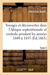 Heinrich Barth - Voyages et découvertes dans l'Afrique septentrionale et centrale. Tome 2.