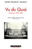 Henri Froment-Meurice - Vu du Quai. - Mémoires 1945-1983.