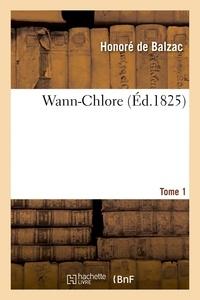 Honoré de Balzac - Wann-Chlore. Tome 1.