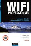 Aurélien Géron - Wifi professionnel - La norme 802.11, le déploiement, la sécurité.