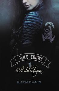 Blandine-P Martin - Wild Crows Tome 1 : Addiction.