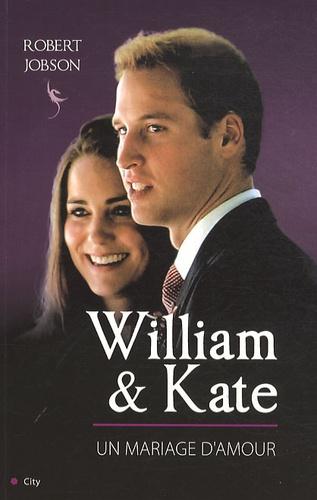 Robert Jobson - William & Kate - Un mariage d'amour.