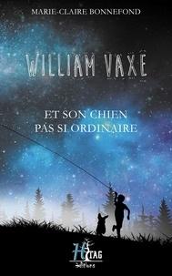 Marie-Claire Bonnefond - William Vaxe Tome 1 : William Vaxe et son chien pas si ordinaire.