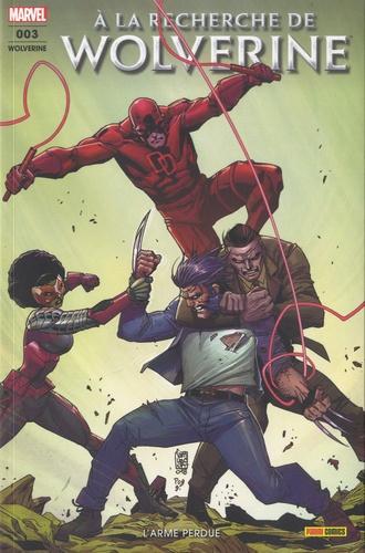 Charles Soule et Matteo Buffagni - Wolverine N° 3 : A la recherche de Wolverine - L'arme perdue.