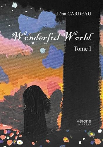 Léna Cardeau - Wonderful World Tome 1 : .