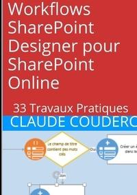Claude Couderc - Workflows SharePoint Designer pour SharePoint Online : 33 Travaux Pratiques.