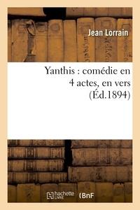 Jean Lorrain - Yanthis : comédie en 4 actes, en vers.