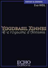 Eva Weil - Yggdrasil Xinnes Tome 1 : Le royaume d'Annasia.