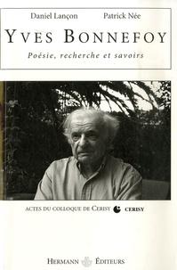 Daniel Lançon et Patrick Née - Yves Bonnefoy Poésie, recherche et savoirs.