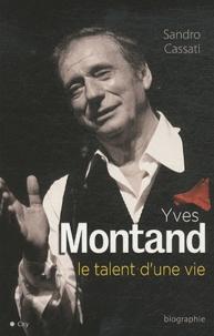 Sandro Cassati - Yves Montand - Le talent d'une vie.