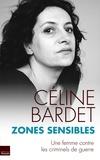 Céline Bardet - Zones sensibles - Une femme en lutte contre les criminels de guerre.