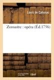 Louis de Cahusac - Zoroastre : opéra représenté pour la première fois par l'Académie royale de musique.