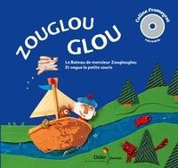 Coline Promeyrat et Stéphanie Devaux - Zouglou Glou - Le bateau de monsieur Zouglouglou ; Et vogue la petite souris. 1 CD audio