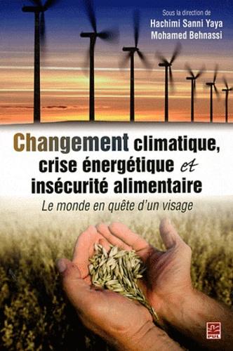 Hachimi Sanni Yaya et Mohamed Behnassi - Changement climatique, crise énergétique et insécurité alimentaire - Le monde en quête d'un visage.
