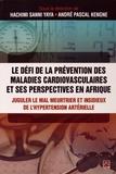 Hachimi Sanni Yaya et André Pascal Kengne - Le défi de la prévention des maladies cardiovasculaires et ses perspectives en Afrique - Juguler le mal meurtrier et insidieux de l'hypertension artérielle.