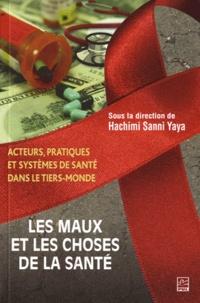 Hachimi Sanni Yaya - Les maux et les choses de la santé - Acteurs, pratiques et systèmes de santé dans le tiers-monde.