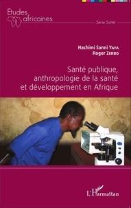 Hachimi Sanni Yaya et Roger Zerbo - Santé publique, anthropologie de la santé et développement en Afrique.