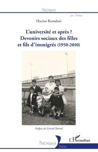 Hacina Ramdani - L'université et après ? - Devenirs sociaux des filles et fils d'immigrés (1950-2010).