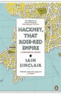 Hackney, That Rose-Red Empire - A Confidential Report.