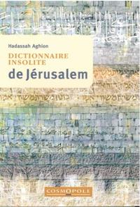 Hadassah Aghion - Dictionnaire insolite de Jérusalem.