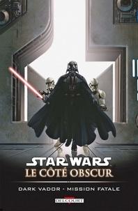 Haden Blackman et Rick Leonardi - Star Wars, Le côté obscur Tome 12 : Dark Vador mission fatale.