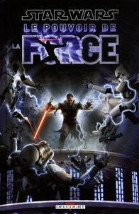 Haden Blackman et Brian Ching - Star Wars : Le Pouvoir de la Force  : .