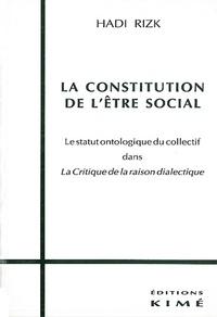 """Hadi Rizk - La constitution de l'être social - Le statut ontologique du collectif dans """"La critique de la raison dialectique""""."""