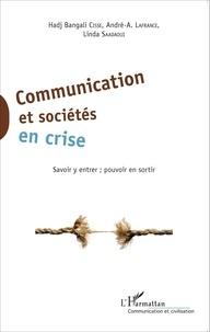 Hadj Bangali Cissé et André Lafrance - Communication et sociétés en crise - Savoir y entrer ; pouvoir en sortir.