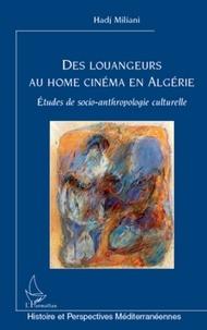 Hadj Miliani - Des louangeurs au home cinéma en Algérie - Etudes de socio-anthropologie culturelle.