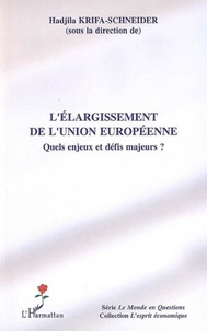 Hadjila Krifa-Schneider - L'élargissement de l'Union européenne - Quels enjeux et défis majeurs ?.