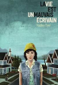 Hadley Dyer - La vie est un mauvais écrivain.