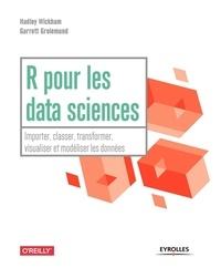 Hadley Wickham et Garrett Grolemund - R pour les data sciences - Importer, classer, transformer, visualiser et modéliser les données.