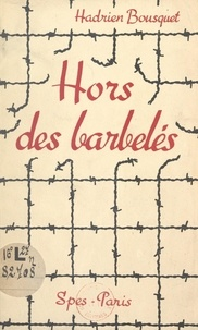 Hadrien Bousquet - Hors des barbelés.