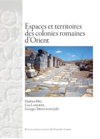 Espaces et territoires des colonies romaines d'Orient - Hadrien Bru |