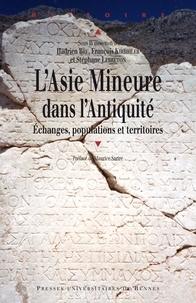 Hadrien Bru et François Kirbihler - L'Asie Mineure dans l'Antiquité : échanges, populations et territoires - Regards actuels sur une péninsule.