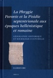 Hadrien Bru - La Phrygie Parorée Et La Pisidie septentrionale aux époques hellénistique et romaine - Géographie historique et sociologie culturelle.