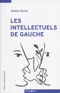 Hadrien Buclin - Les intellectuels de gauche - Critique et consensus dans la Suisse d'après-guerre (1945-1968).