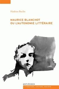 Hadrien Buclin - Maurice Blanchot ou l'autonomie littéraire.