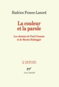 Hadrien France-Lanord - La couleur et la parole - Les chemins de Paul Cézanne et de Martin Heidegger.