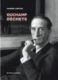 Hadrien Laroche - Duchamp déchets - Les hommes, les objets, la catastrophe.