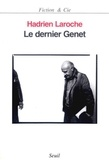 Hadrien Laroche - Le dernier Genet - Histoire des hommes infâmes.