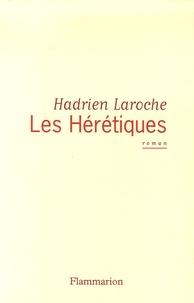 Hadrien Laroche - Les Hérétiques.