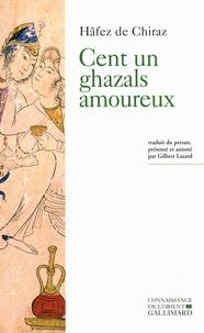 Hafez de Chiraz - Cent un ghazals amoureux.