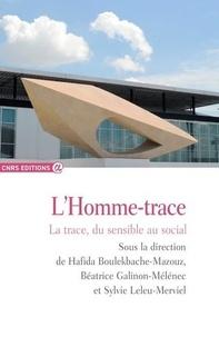 Hafida Boulekbache-Mazouz et Béatrice Galinon-Mélénec - L'Homme-trace - La trace, du sensible au social.