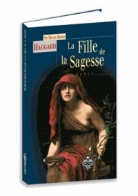 Haggard henry Rider - La Fille de la Sagesse.