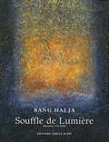 Hai-Ja Bang - Souffle de Lumière - Oeuvres 1997-2006.